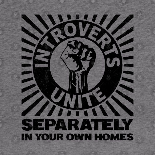 Introverts Unite Separately In Your Own Homes Vintage ...