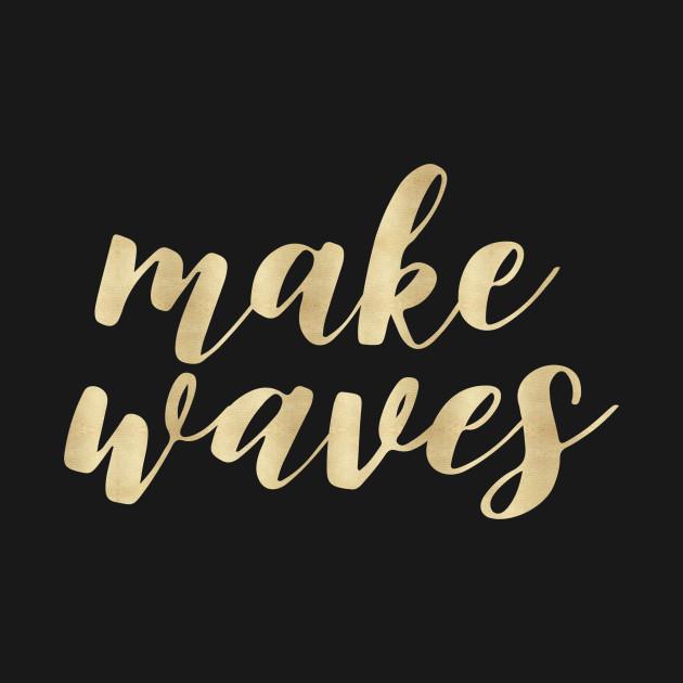 Make Waves of Gold