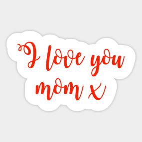I Love You Mom Stickers | TeePublic