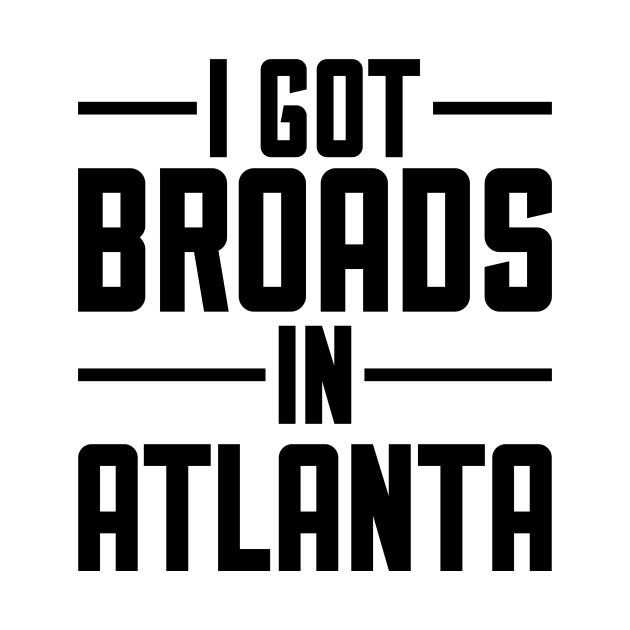 I Got Broads in Atlanta