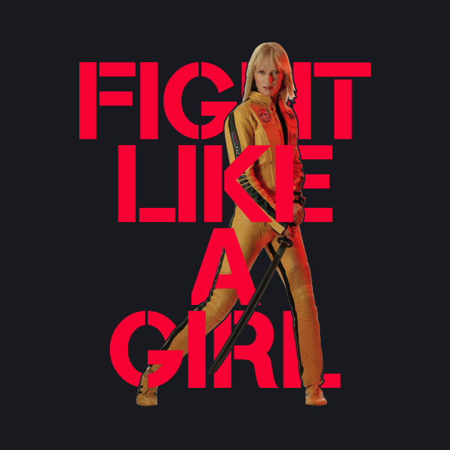 The Bride (Beatrix Kiddo/Black Mamba)- Fight Like A Girl