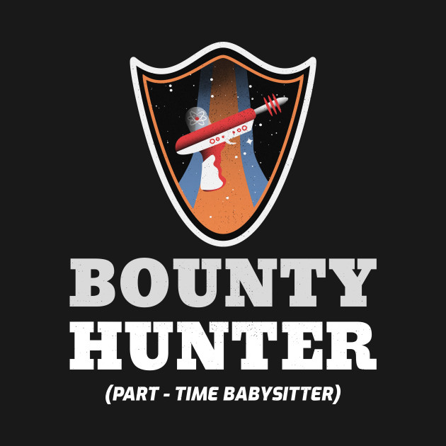 Bounty Hunter (Part-Time Babysitter) Funny Science Fiction Design