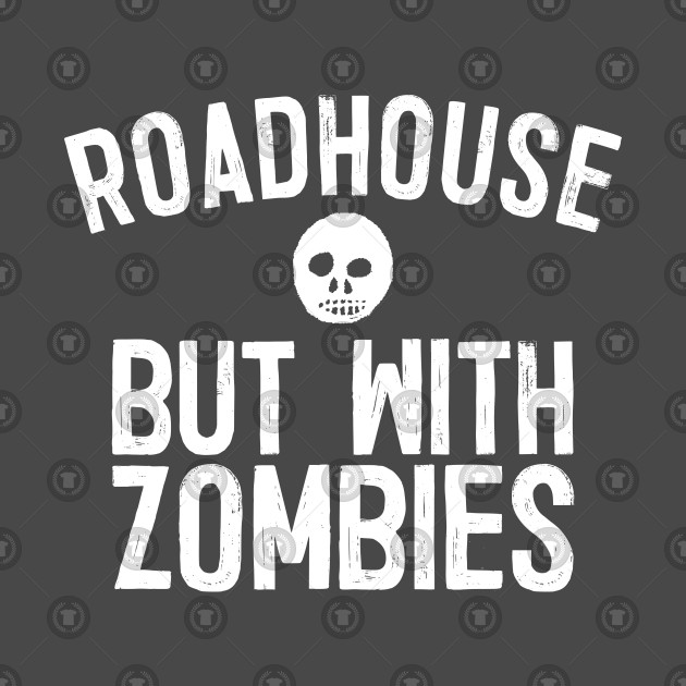 Roadhouse, But With Zombies