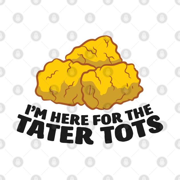 I Just Really Like Tater Tots Funny Potato