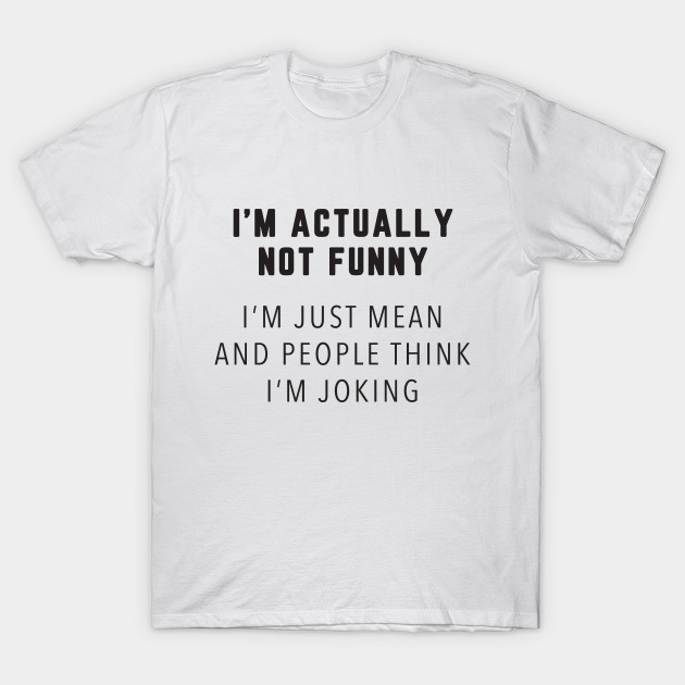f11ec34d I'm actually not funny - Serious Man - T-Shirt   TeePublic