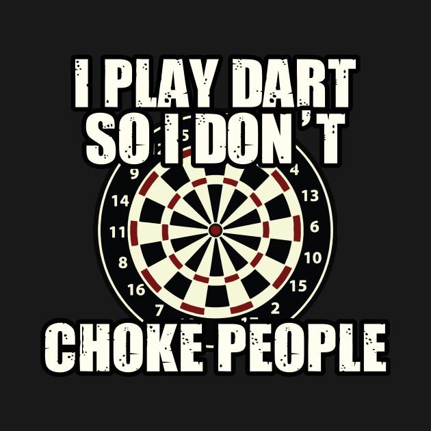 I play Darts so I don´t choke people Funny Gift