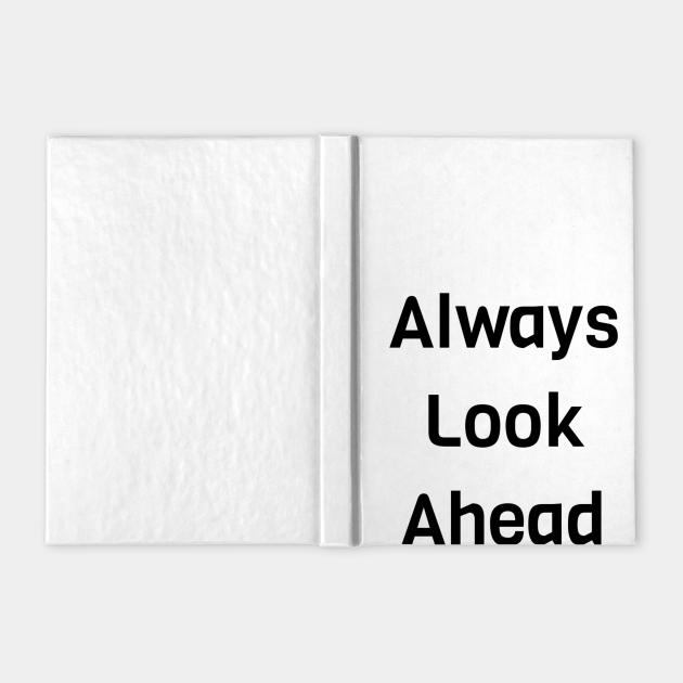 Always Look Ahead