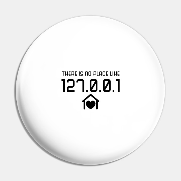 """There/'s no place like 127.0.0.1 Geek computer programer 2.25/"""" pin back button"""