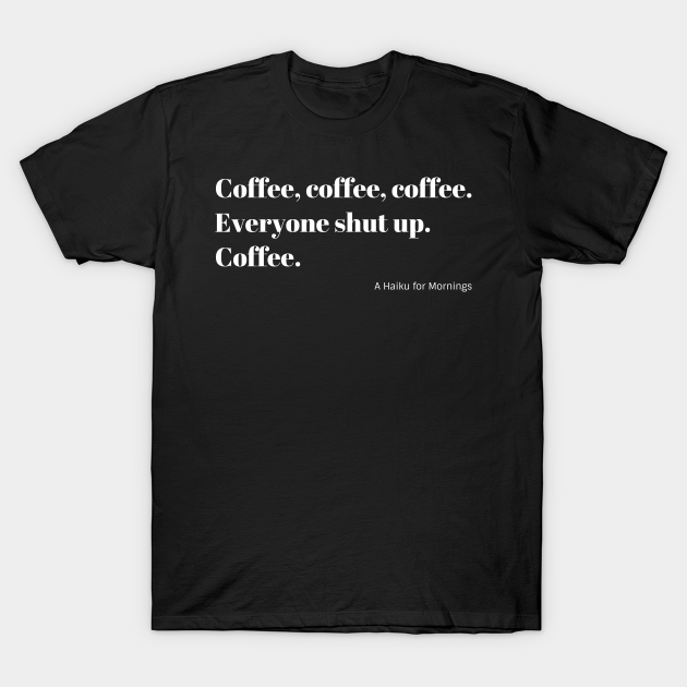 Funny Coffee Haiku for Mornings white Typography T-Shirt