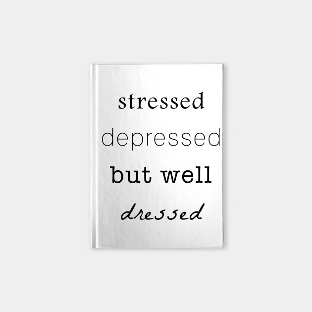 Stressed Depressed But Well Dressed Funny Quote Stressed