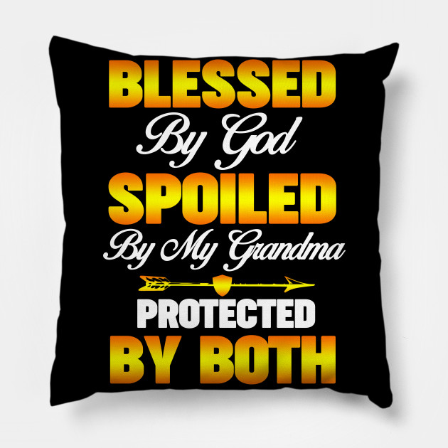 Blessed By God Spoiled By My Grandma Protected By Both Blessed By God Spoiled By My Grandma Pillow Teepublic