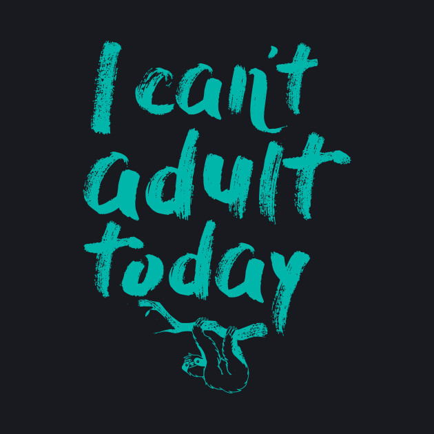 I Can't Adult Today (Sloth)