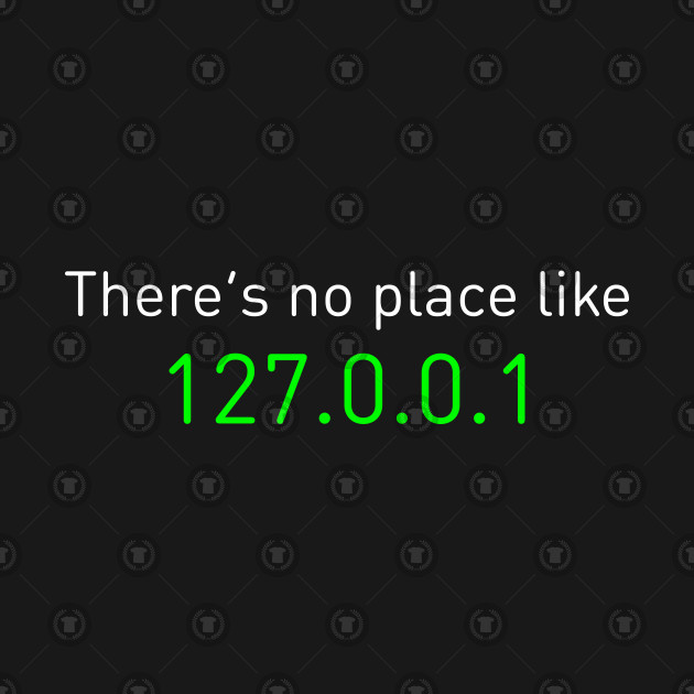 There's no place like 127.0.0.1