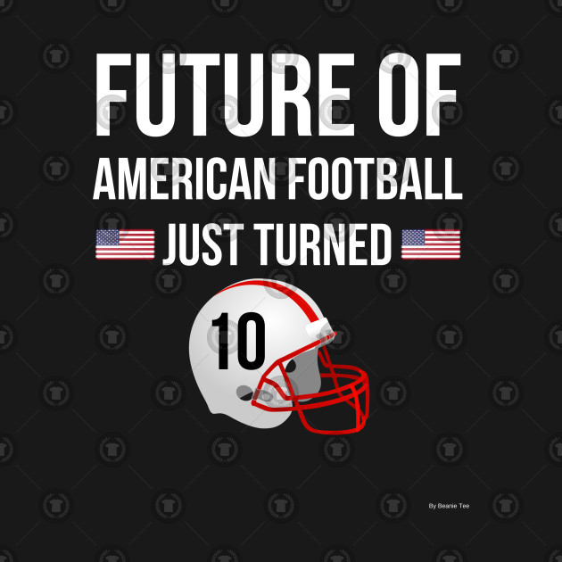 Future Of American Football Just Turned 10 Birthday Gift Idea For 10 Year Old