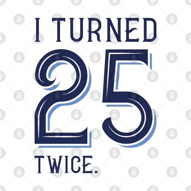I Turned 25 Twice
