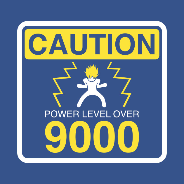 CAUTION: POWER LEVEL OVER 9000