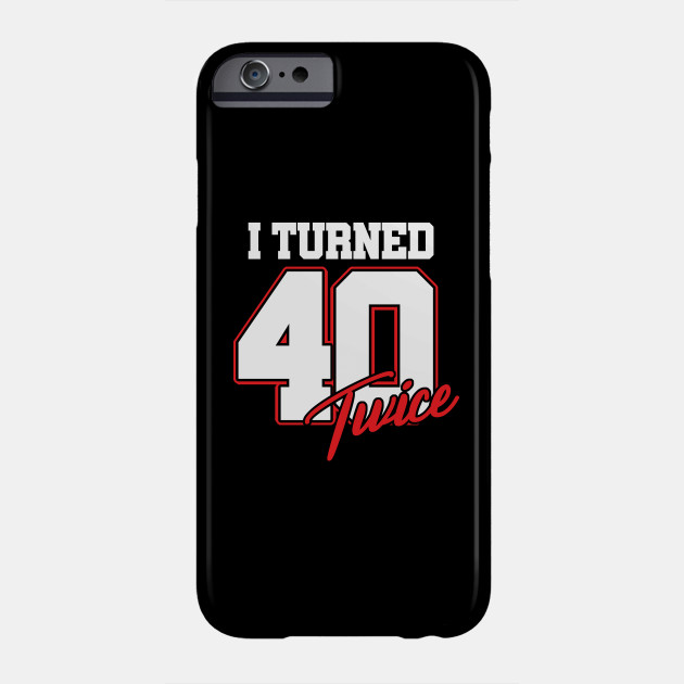 I Turned 40 Twice Funny 40th Birthday Gift Phone Case