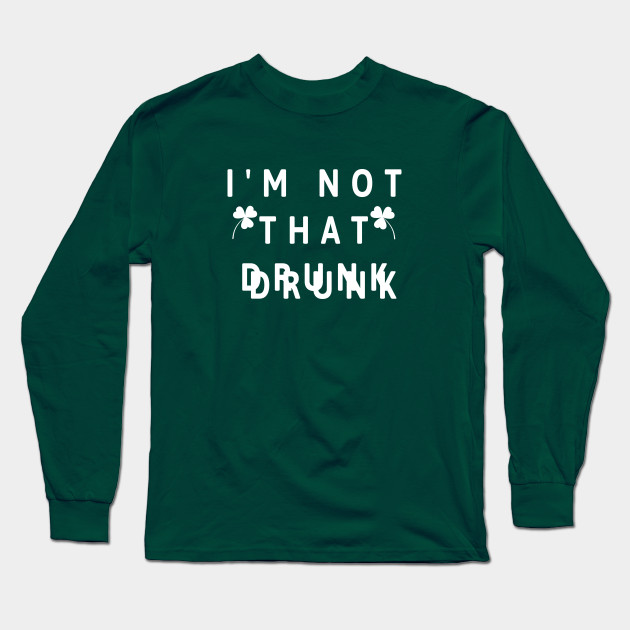 I'm not that Drunk, St. Patrick's Day Long Sleeve T-Shirt