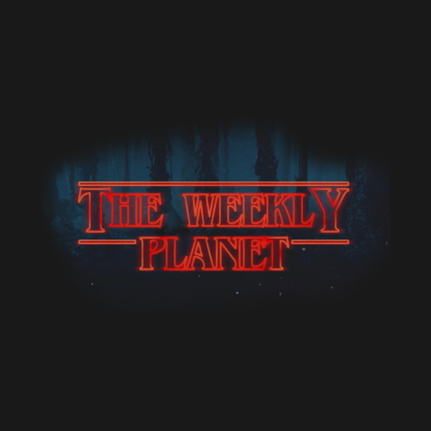The Weekly Planet - Stranger Things