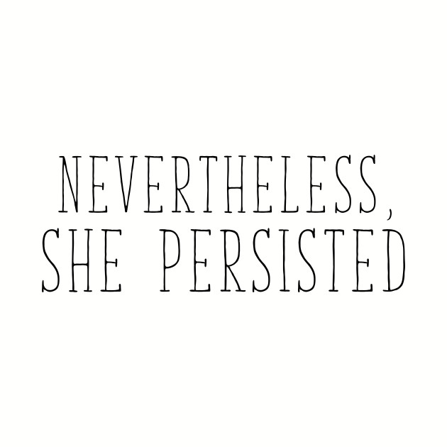 "Political Elizabeth Warren ""Nevertheless, She Persisted."""