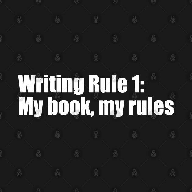 Writing Rule 1: My book, my rules