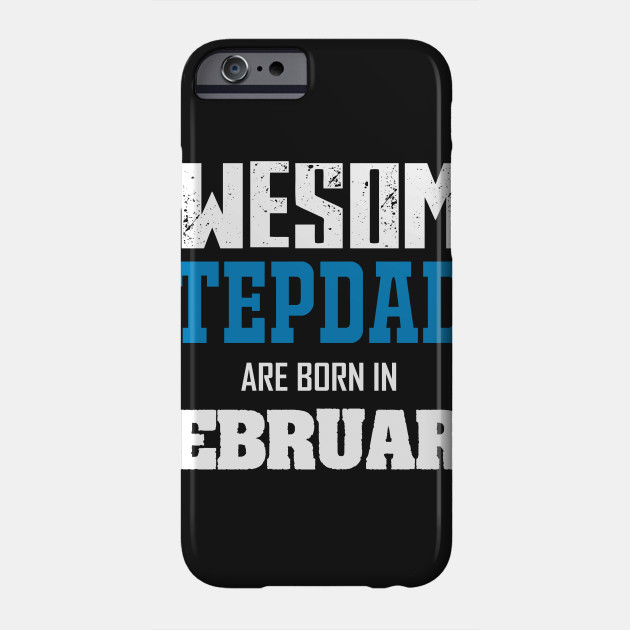 Stepdad Birthday Gifts February Phone Case