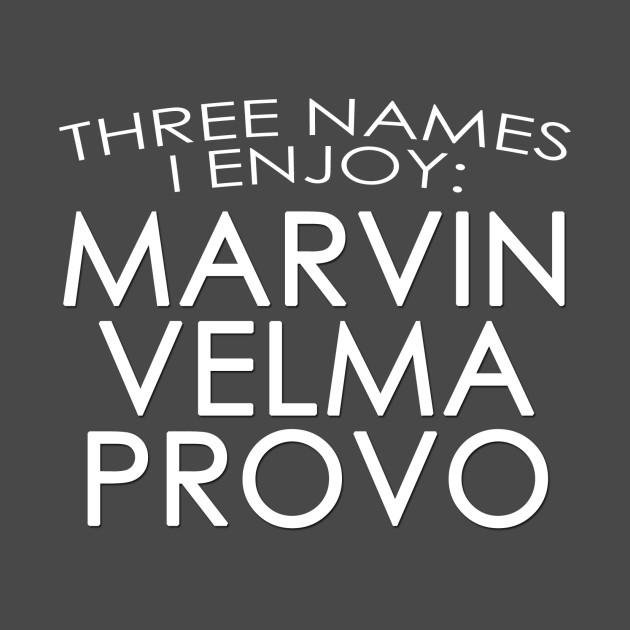 Marvin, Velma & Provo: Three Names I Enjoy