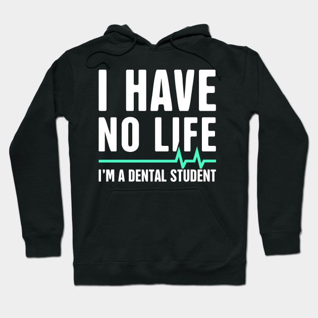 I Have No Life – Dental Student Quote