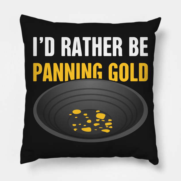 I'd Rather Be Panning Gold | Gold Prospecting
