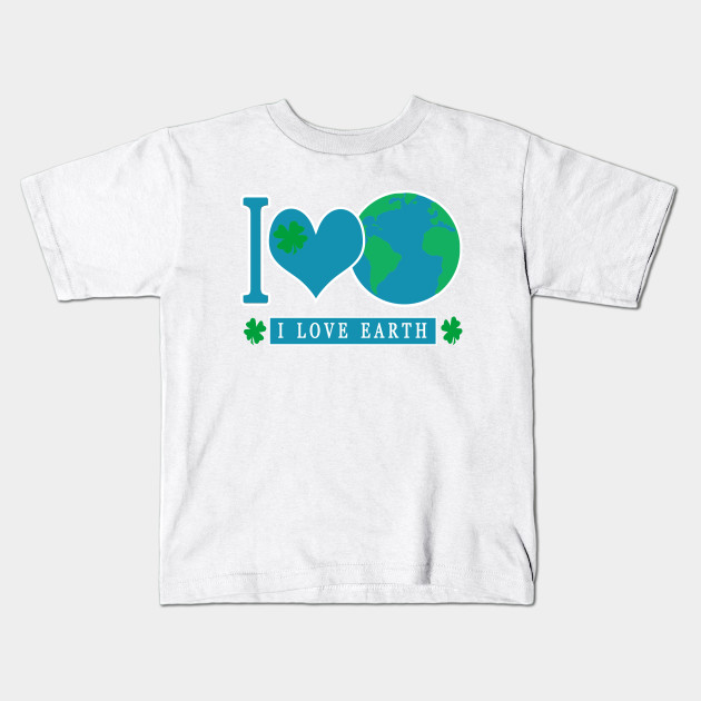 48852f1ee I LOVE EARTH EARTHDAY EVERYDAY - Earth Day Activities - Kids T-Shirt ...