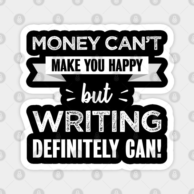 Writing makes you happy | Funny Gift for Author / Writer
