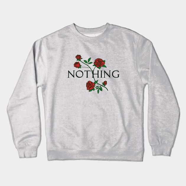7bbdecd4c Nothing Rose Floral - Nothing - Crewneck Sweatshirt | TeePublic