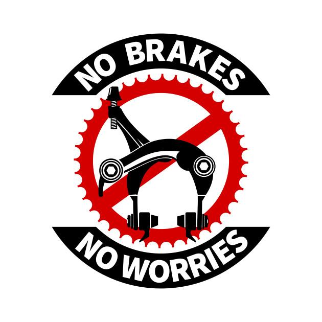 No Brakes No Worries