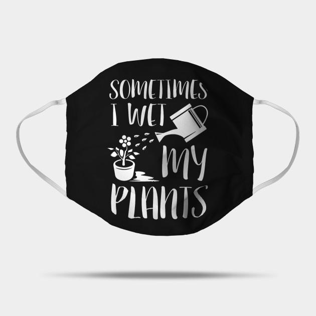 Sometimes I Wet My Plants Gardeners