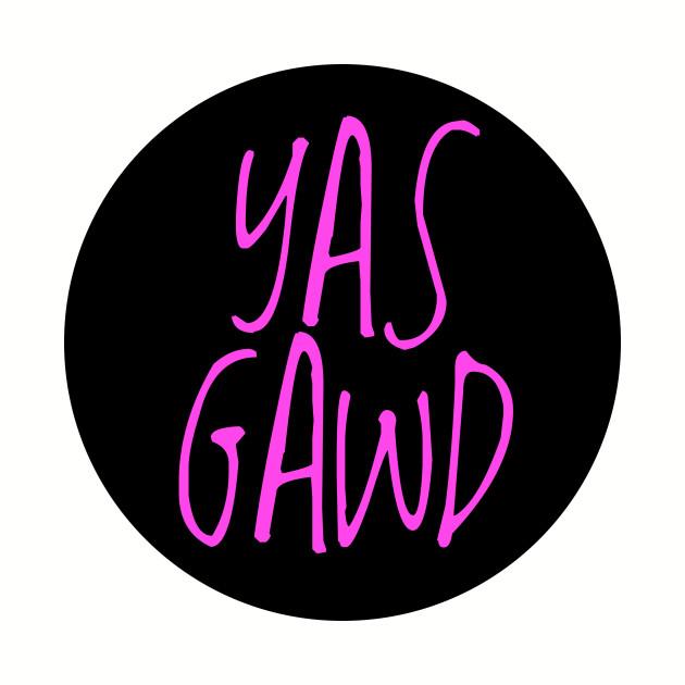 yas gawd