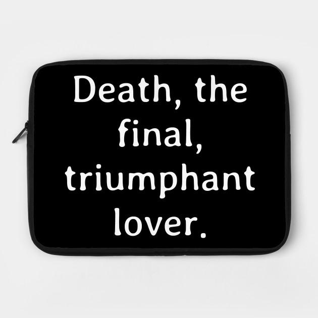 Death the final triumphant lover