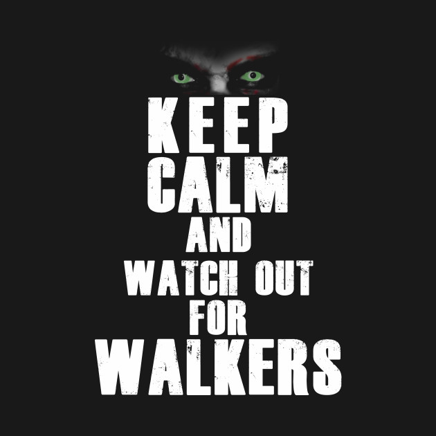 Keep Calm And Watch Out For Walkers T-Shirt
