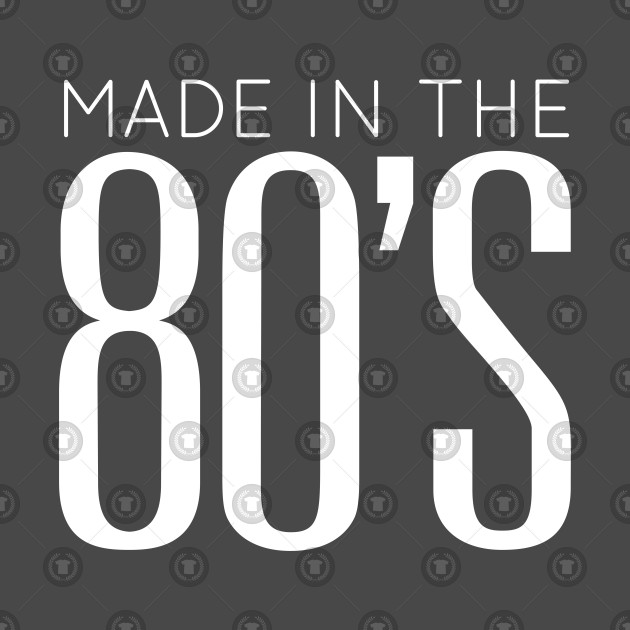 Made in the 80's, awesome eighties t shirt