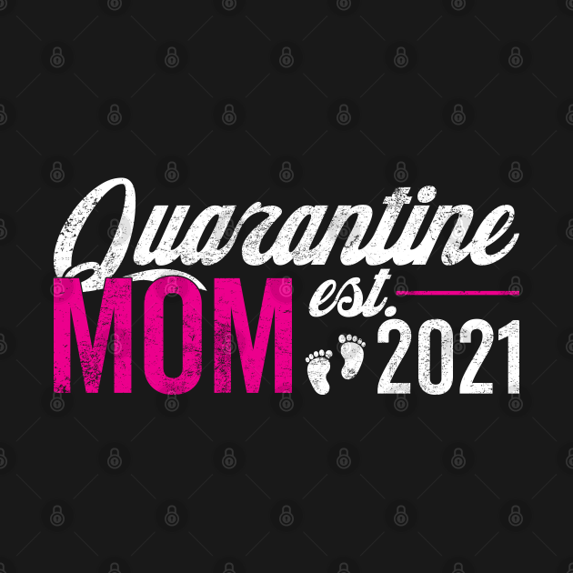 Quarantine Mom Est. 2021
