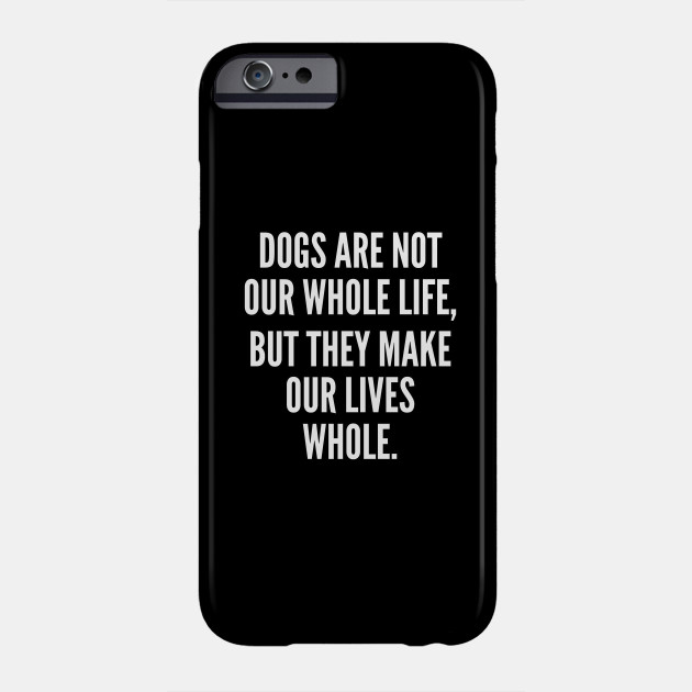 Dogs are not our whole life but they make our lives whole