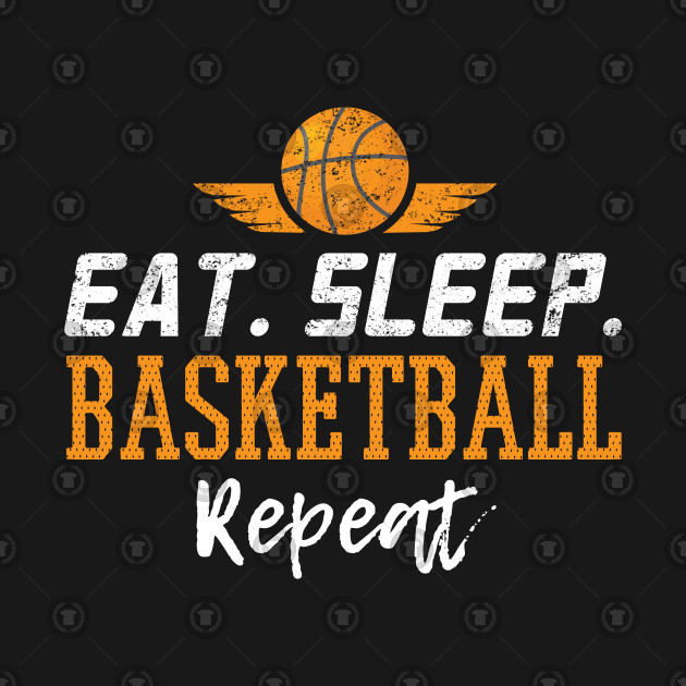Eat Sleep Basketball Repeat - Gift Basketball Player Basketball Fan Enthusiast
