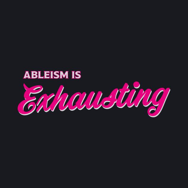 Ableism Is Exhausting (Script Version)