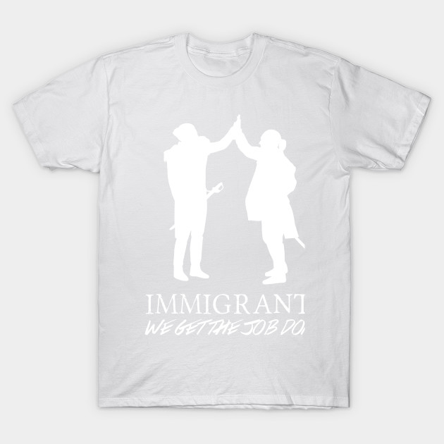 Immigrants (We Get The Job Done)  - Hamilton T-Shirt-TJ