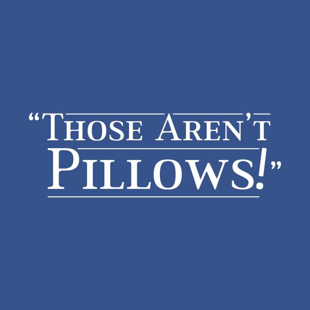 Those Aren't Pillows