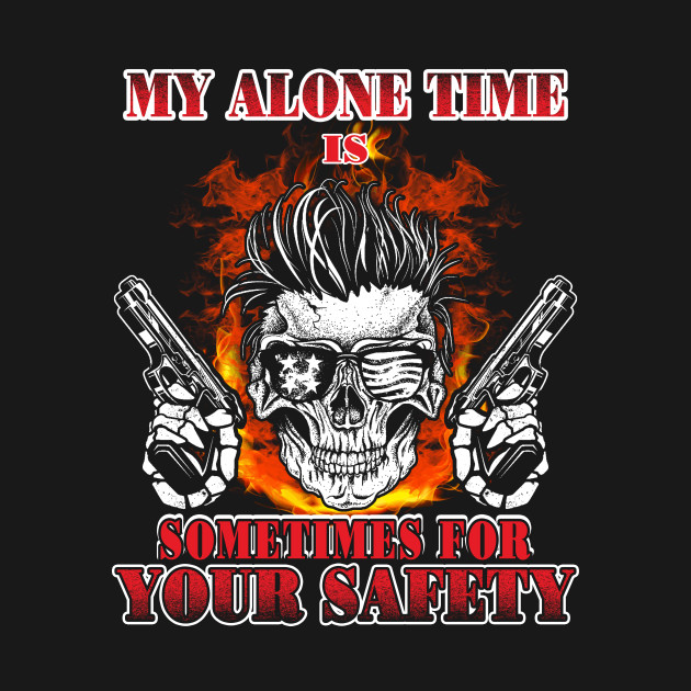 My Alone Time Is Sometimes For Your Safety T-Shirt & Hoodie