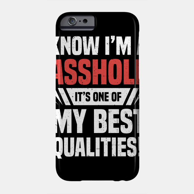 I know I´m an Asshole its one of my best qualities