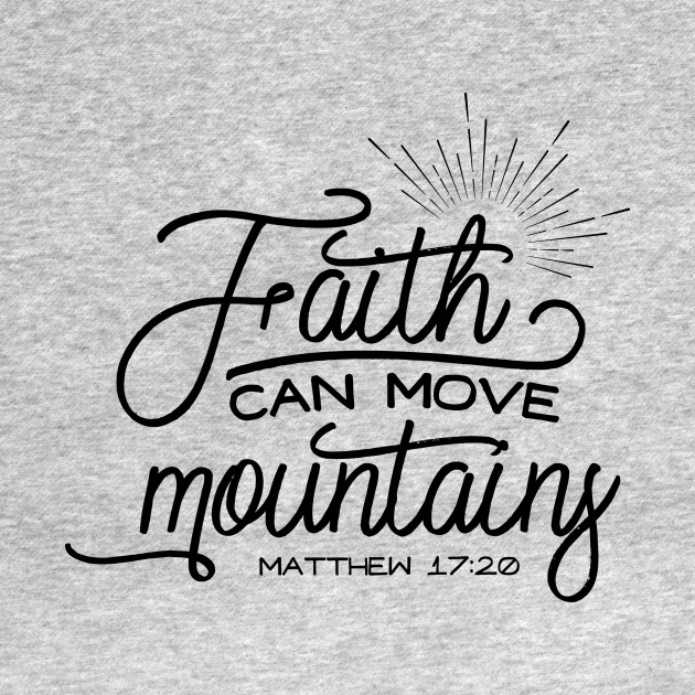 Faith Can Move Mountains Metthew 17:20