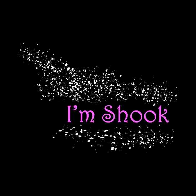 I'm Shook
