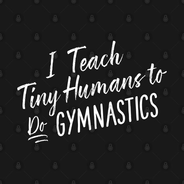 Cute Funny Gymnastics Coach Tiny Humans Gymnast Gift
