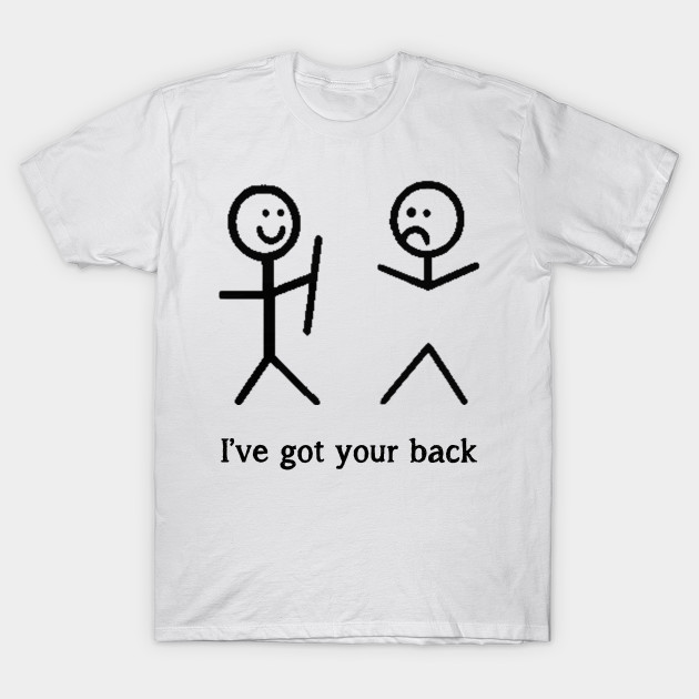 a4b631d7b0 I've Got Your Back Funny Stick Figure T-Shirt - Ive Got Your Back ...